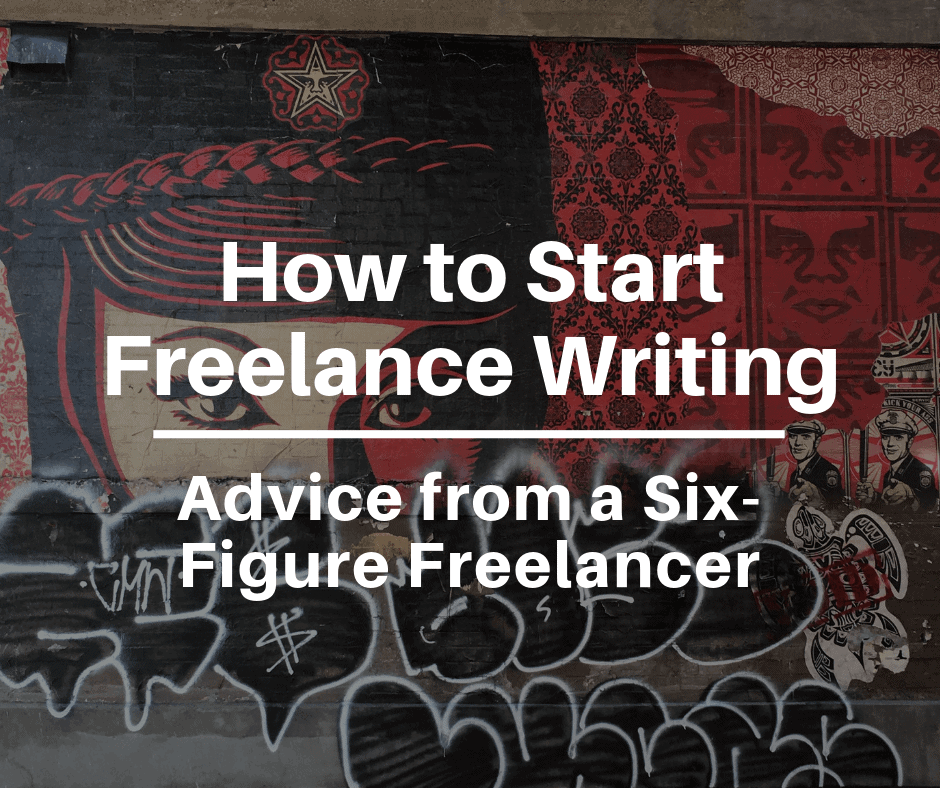 How to Start Freelance Writing: Advice From a Six-Figure Freelancer
