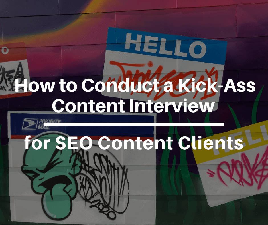 How to Conduct a Kick-Ass Content Interview for SEO Content Clients