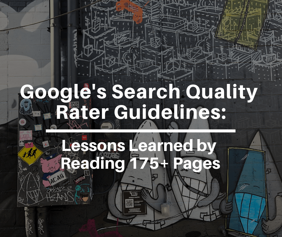 Google's Search Quality Rater Guidelines: Lessons Learned by Reading 175+ Pages