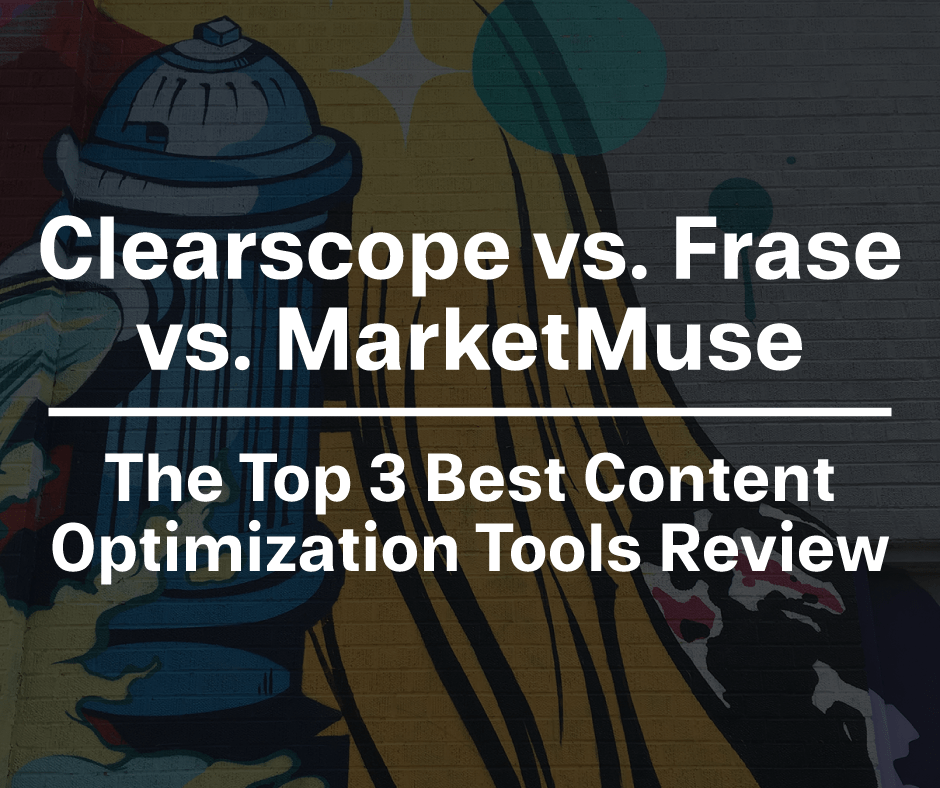 Clearscope vs. Frase vs. MarketMuse: The Top 3 Best Content Optimization Tools Review