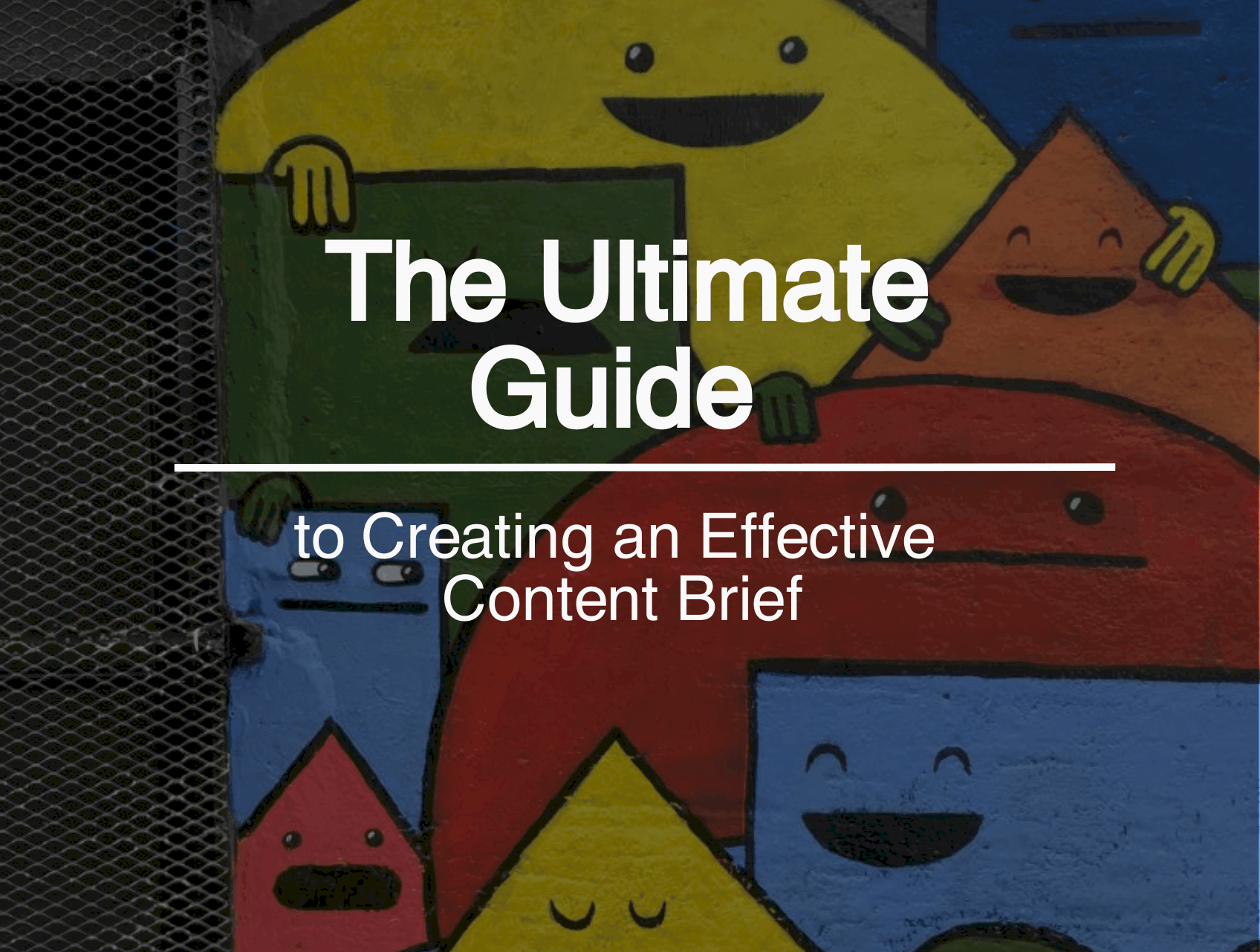 The Ultimate Guide to Creating an Effective Content Brief